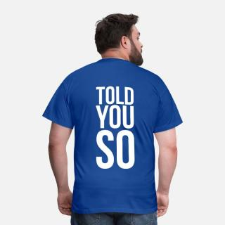 told-you-so-maenner-t-shirt[1].jpg